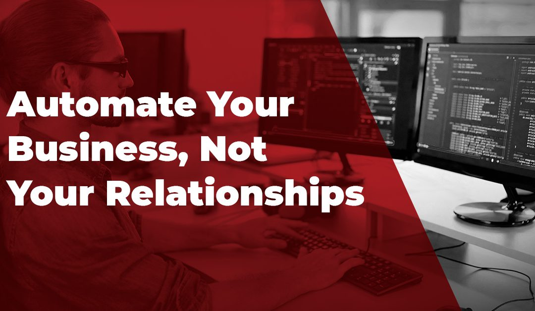 Automate Your Business, Not Your Relationships