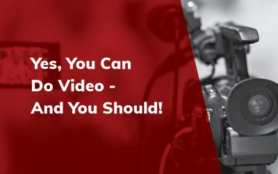Yes, You Can Do Video – And You Should!