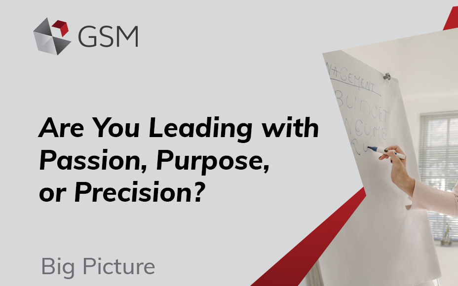 Are You Leading with Passion, Purpose, or Precision?