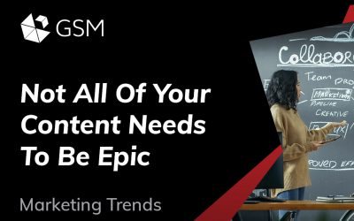 Not All Of Your Content Needs To Be Epic
